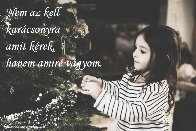 rövid karácsonyi idézet, Nem az kell karácsonyra amit kérek, hanem amire vágyom.