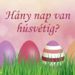 Hány nap van húsvétig?