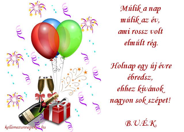 újévi köszöntő lufival, pezsgővel, Múlik a nap múlik az év, ami rossz volt elmúlt rég. Holnap egy új évre ébredsz, ehhez kívánok nagyon sok szépet! B.U.É.K.