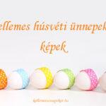 Kellemes húsvéti ünnepeket képek
