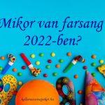 Mikor van farsang 2022-ben?