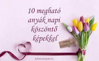 10 megható anyák napi köszöntő képekkel