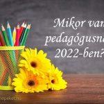 Mikor van pedagógusnap 2022-ben?